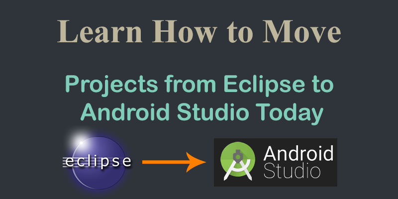 Learn how to Move Eclipse Projects to Android Studio