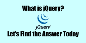 What is jQuery? Let's find the answer today!