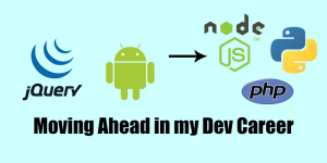 Moving Ahead from Front End and Android Development